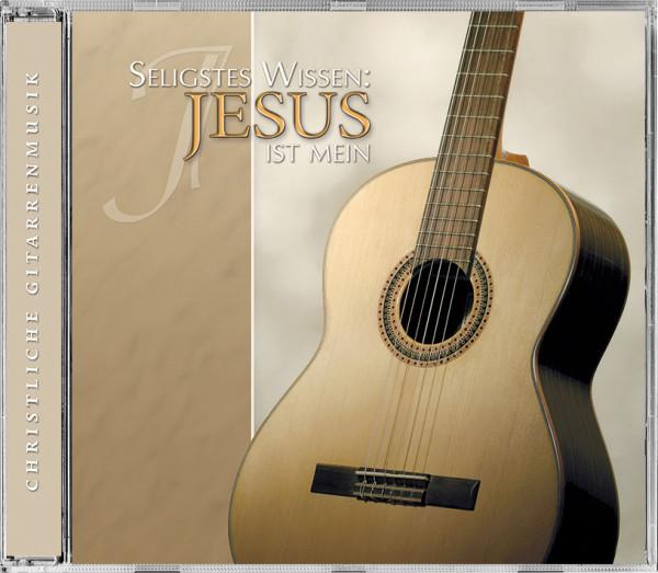 Seligstes Wissen: Jesus ist mein