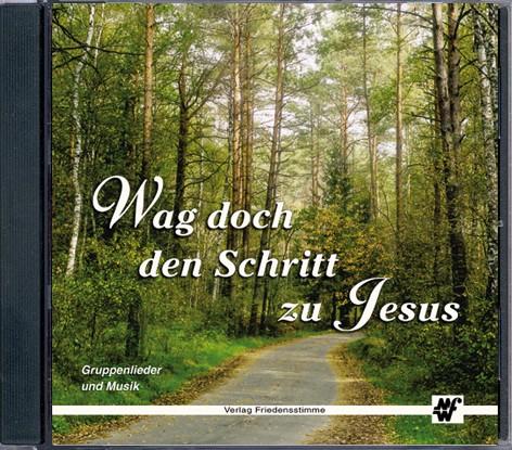 Wag doch den Schritt zu Jesus