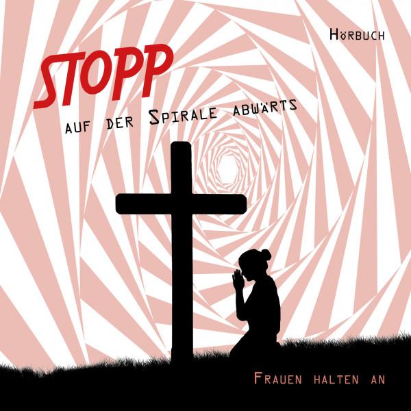 Hörbuch - Stopp auf der Spirale abwärts - Frauen halten an